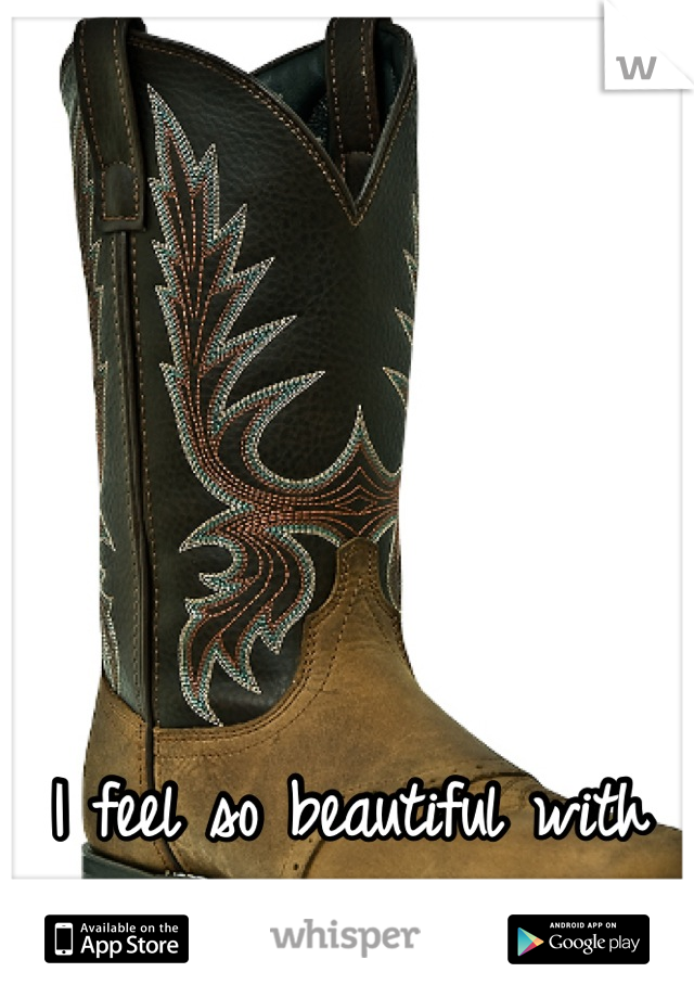 I feel so beautiful with my boots on