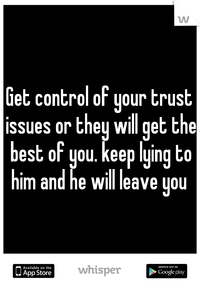 Get control of your trust issues or they will get the best