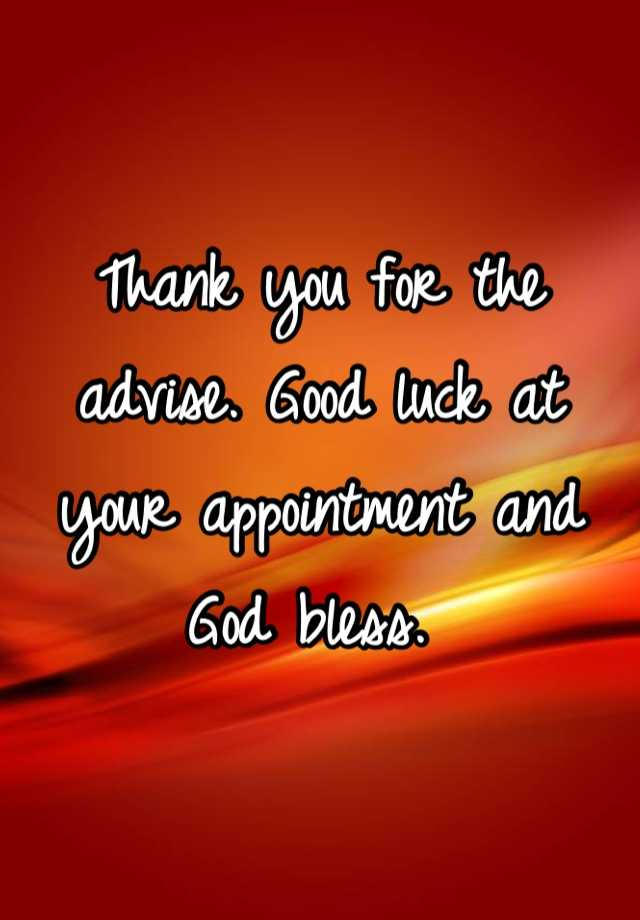 Thank You For The Advise Good Luck At Your Appointment And God Bless