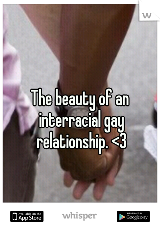 The beauty of an interracial gay relationship. <3