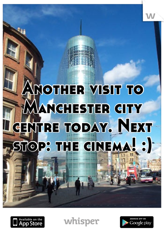 Another visit to Manchester city centre today. Next stop: the cinema! :)