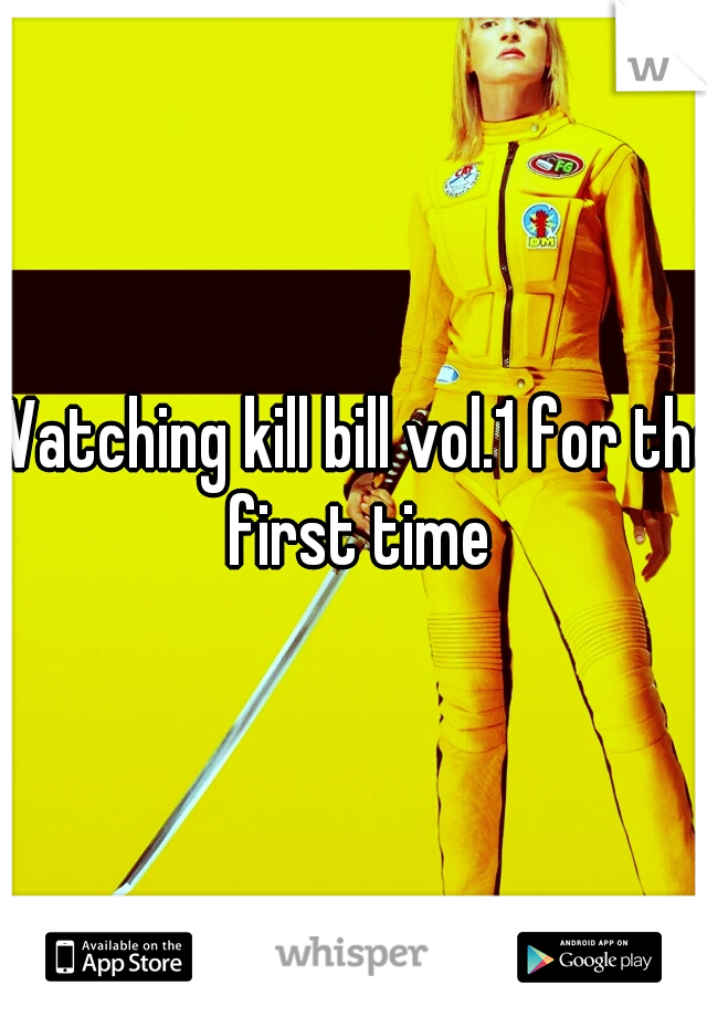 Watching kill bill vol.1 for the first time