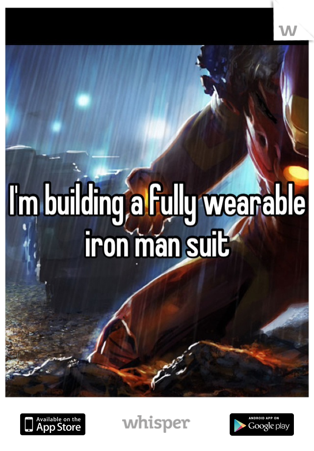 I'm building a fully wearable iron man suit
