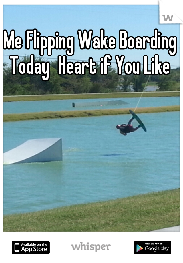 Me Flipping Wake Boarding Today Heart if You Like