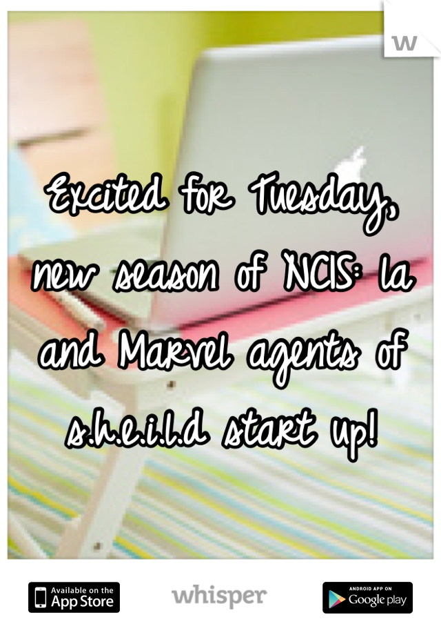 Excited for Tuesday, new season of NCIS: la and Marvel agents of s.h.e.i.l.d start up!
