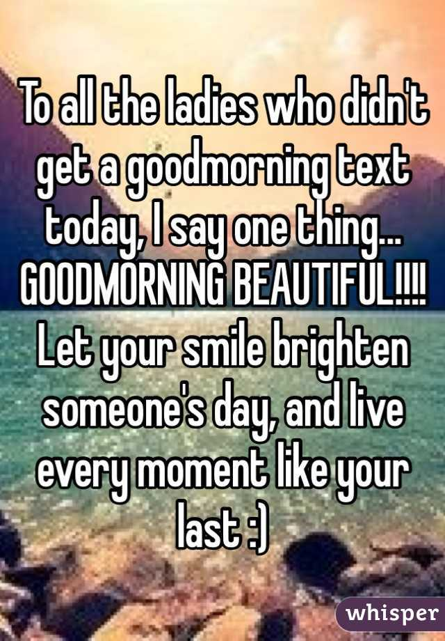 To all the ladies who didn't get a goodmorning text today, I
