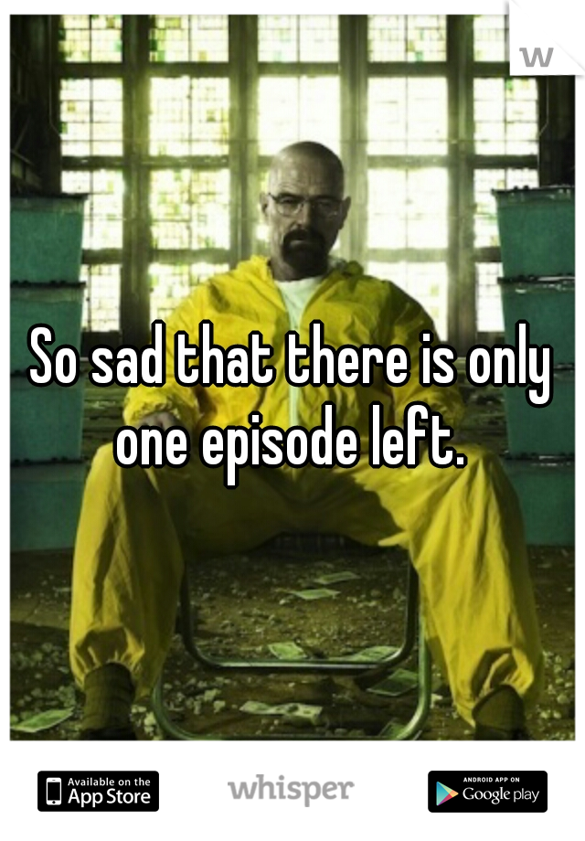 So sad that there is only one episode left.