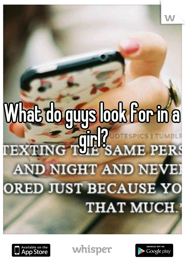 What do guys look for in a girl?