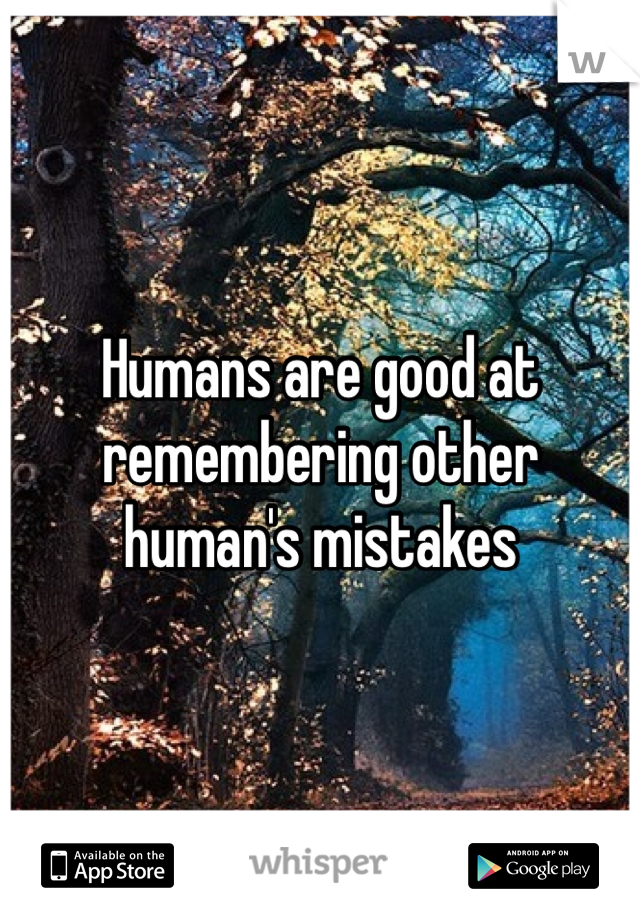 Humans are good at remembering other human's mistakes