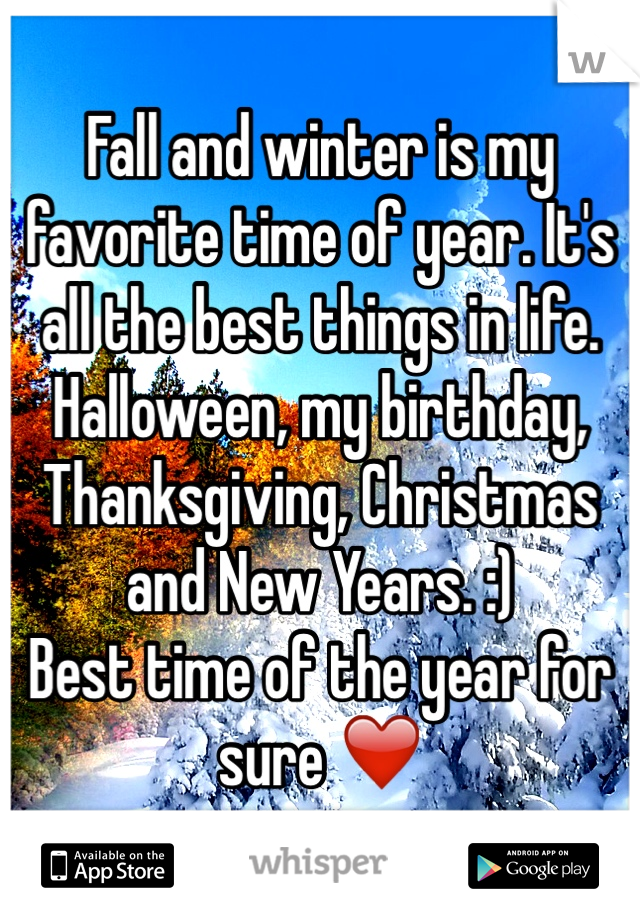 Fall and winter is my favorite time of year. It's all the best things in life.  Halloween, my birthday, Thanksgiving, Christmas and New Years. :)  Best time of the year for sure ❤️