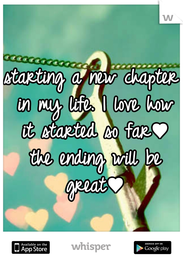 starting a new chapter in my life. I love how it started so far♥ the ending will be great♥