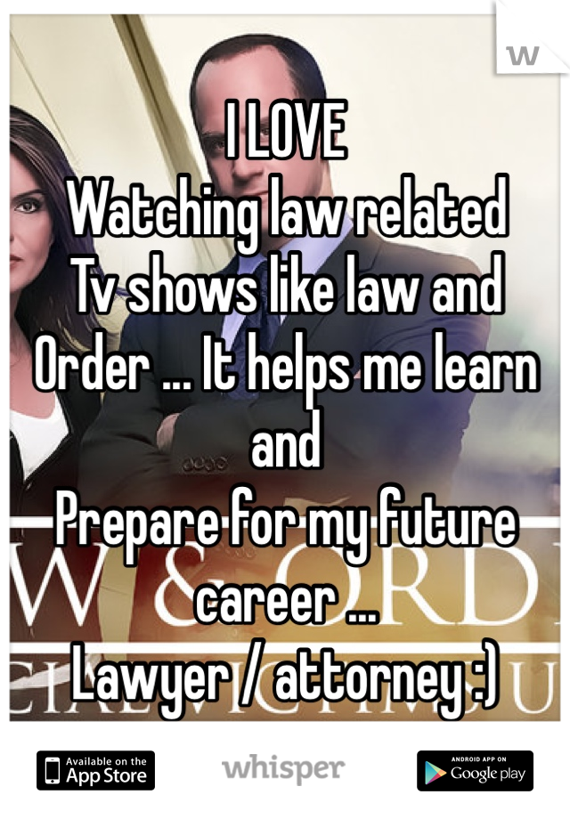 I LOVE  Watching law related  Tv shows like law and  Order ... It helps me learn and Prepare for my future career ... Lawyer / attorney :)