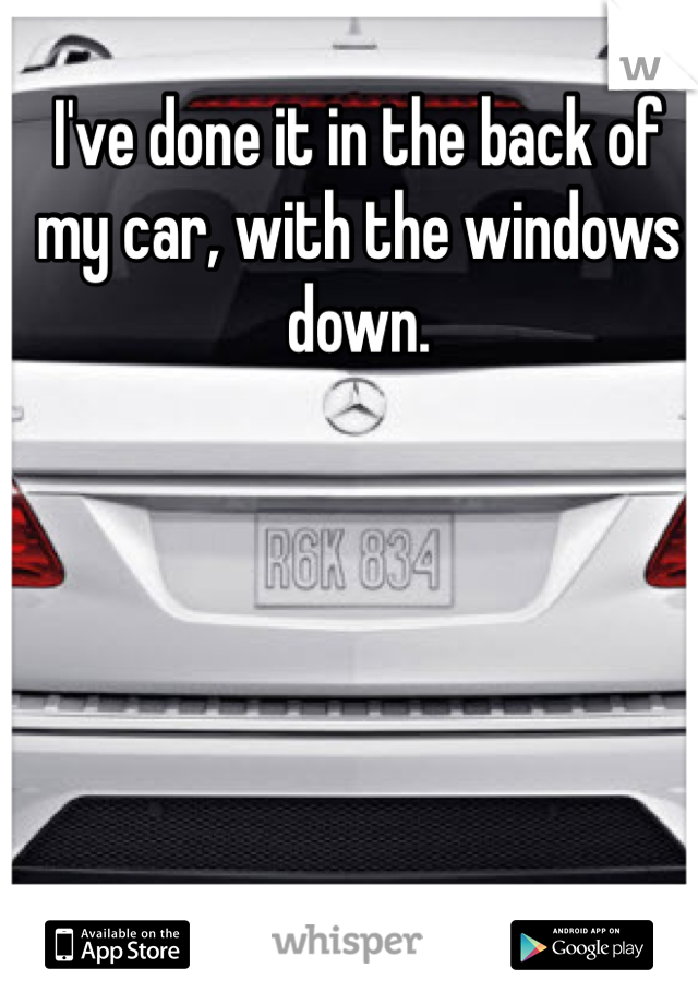 I've done it in the back of my car, with the windows down.
