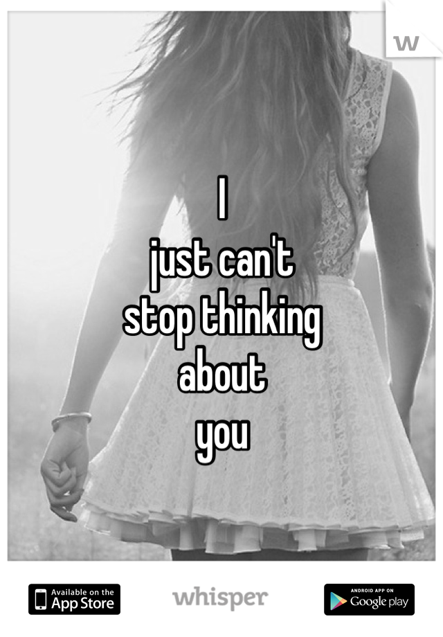 I  just can't  stop thinking about  you