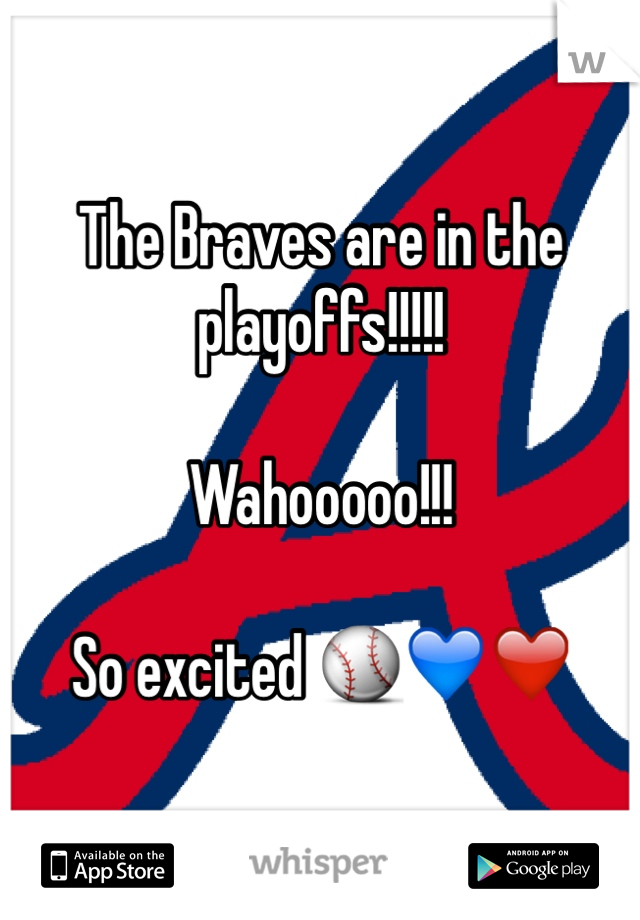 The Braves are in the playoffs!!!!!  Wahooooo!!!  So excited ⚾️💙❤️