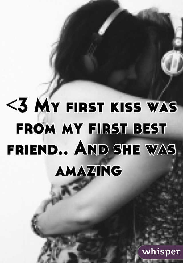 <3 My first kiss was from my first best friend.. And she was amazing