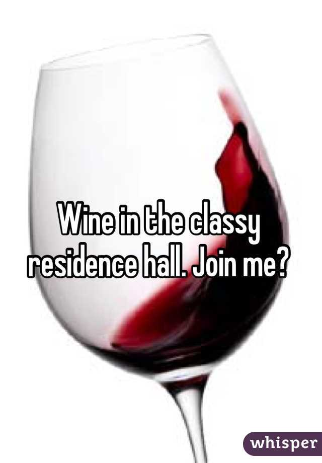 Wine in the classy residence hall. Join me?