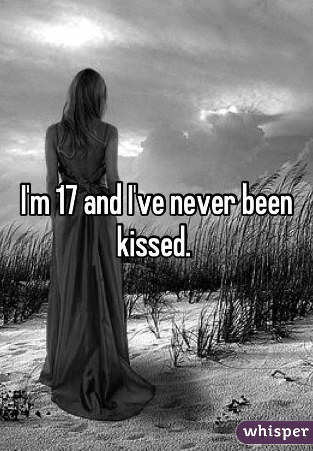 I'm 17 and I've never been kissed.