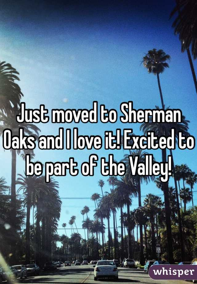 Just moved to Sherman Oaks and I love it! Excited to be part of the Valley!