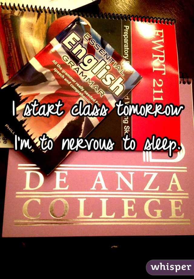 I start class tomorrow I'm to nervous to sleep.