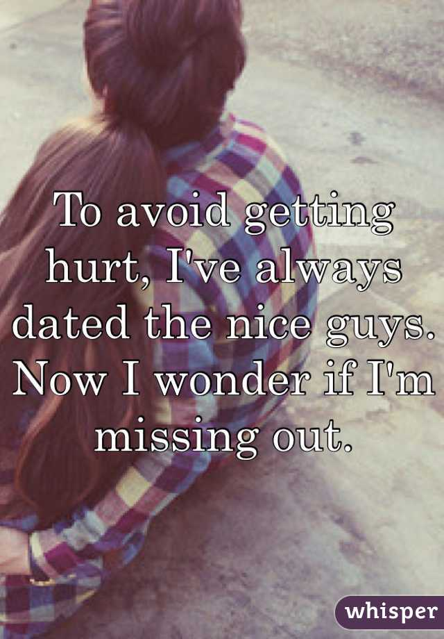 To avoid getting hurt, I've always dated the nice guys. Now I wonder if I'm missing out.