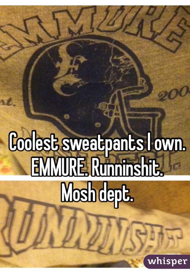 Coolest sweatpants I own.  EMMURE. Runninshit. Mosh dept.