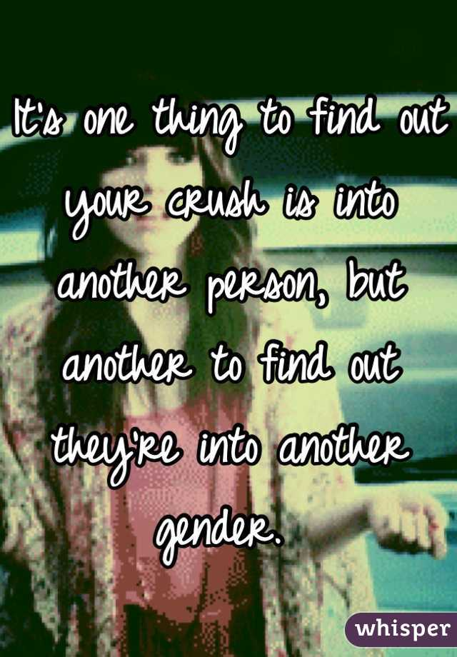 It's one thing to find out your crush is into another person, but another to find out they're into another gender.
