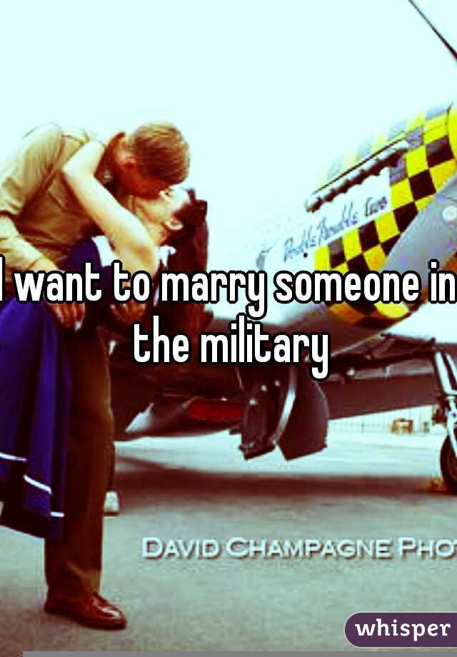 I want to marry someone in the military