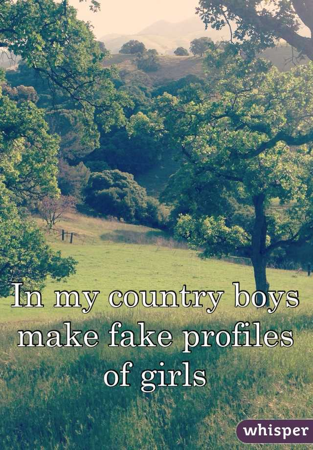 In my country boys make fake profiles of girls