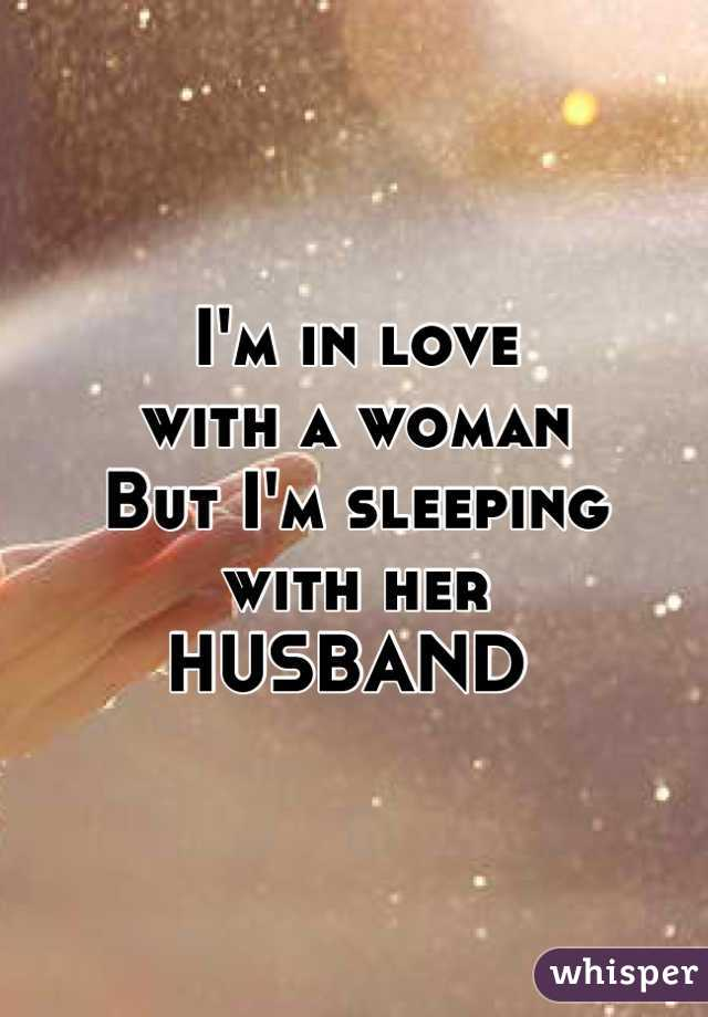 I'm in love  with a woman  But I'm sleeping  with her  HUSBAND