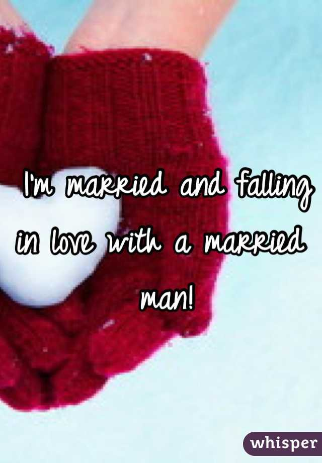 I'm married and falling in love with a married man!
