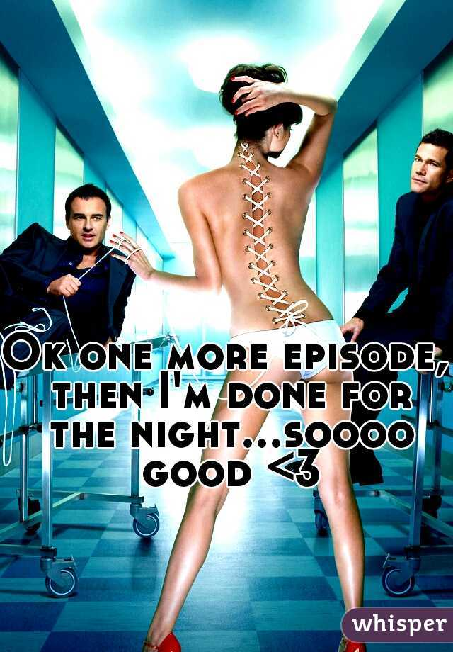 Ok one more episode, then I'm done for the night...soooo good <3