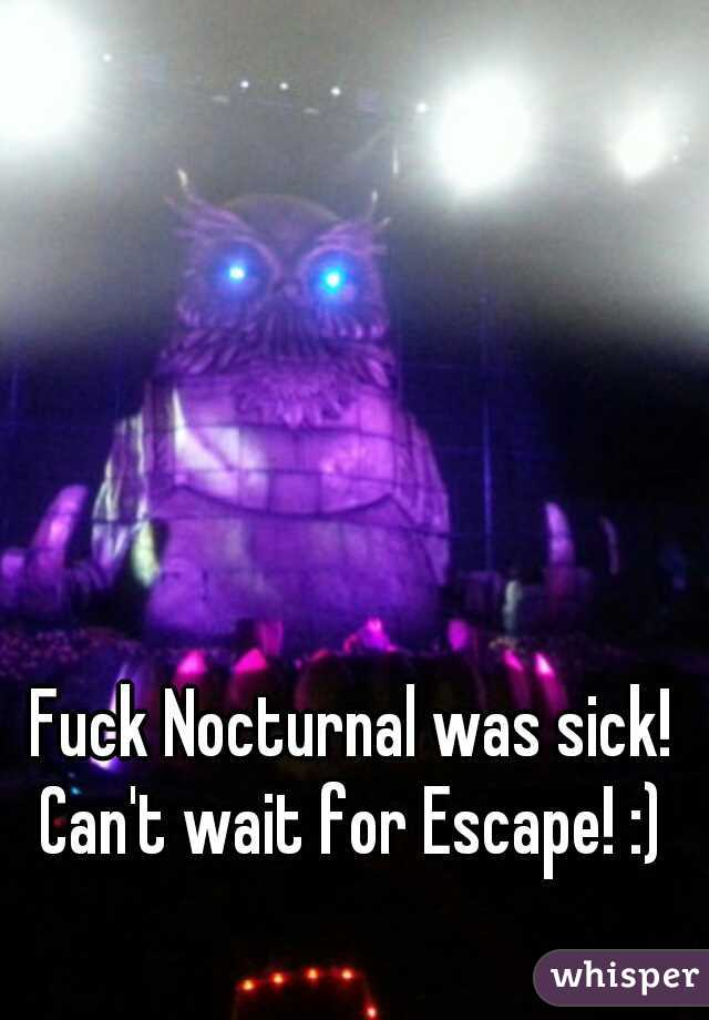 Fuck Nocturnal was sick! Can't wait for Escape! :)