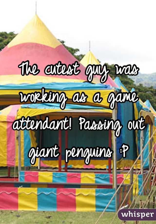 The cutest guy was working as a game attendant! Passing out giant penguins :P