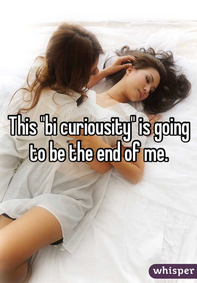 """This """"bi curiousity"""" is going to be the end of me."""