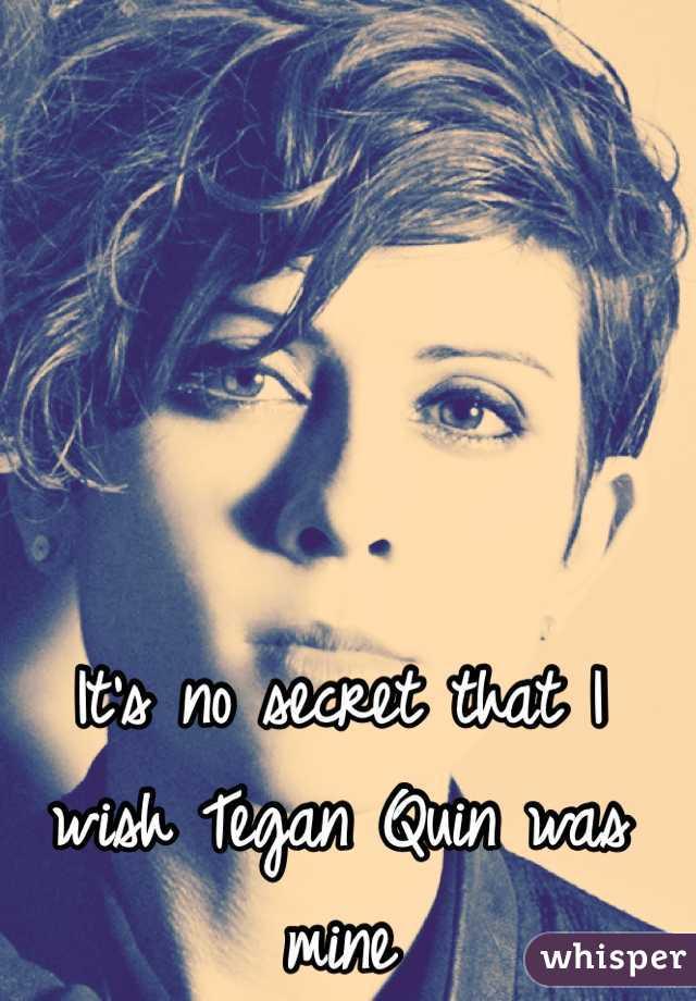 It's no secret that I wish Tegan Quin was mine