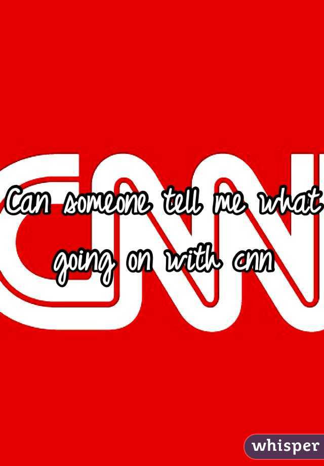 Can someone tell me what going on with cnn