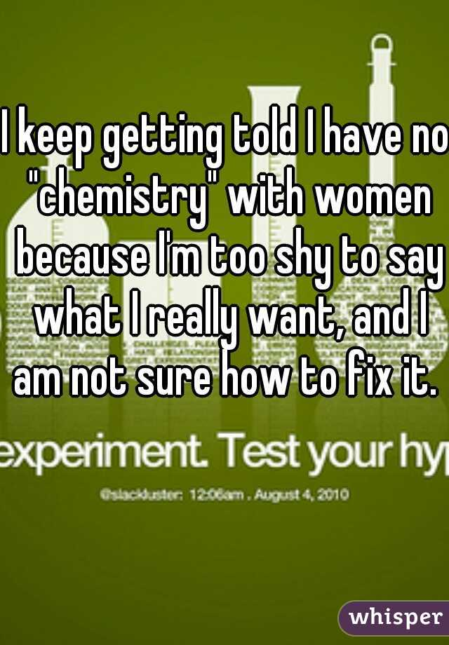 """I keep getting told I have no """"chemistry"""" with women because I'm too shy to say what I really want, and I am not sure how to fix it."""