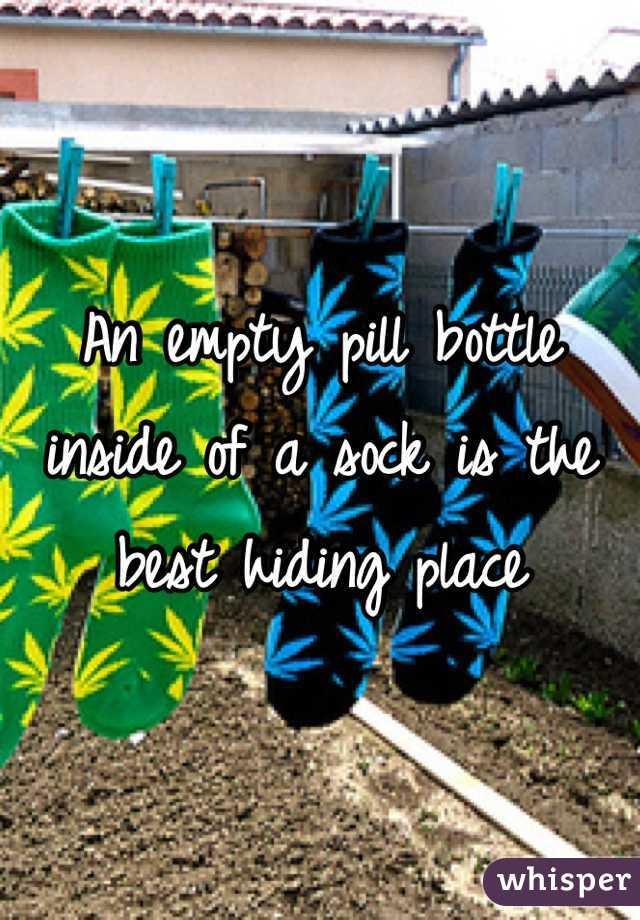 An empty pill bottle inside of a sock is the best hiding place