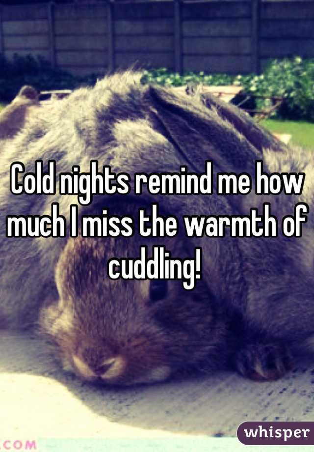 Cold nights remind me how much I miss the warmth of cuddling!
