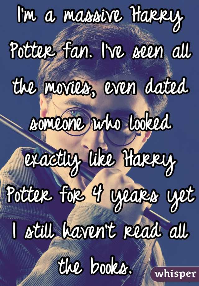 I'm a massive Harry Potter fan. I've seen all the movies, even dated someone who looked exactly like Harry Potter for 4 years yet I still haven't read all the books.