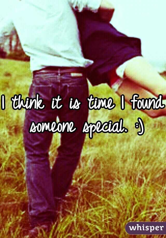 I think it is time I found someone special. :)