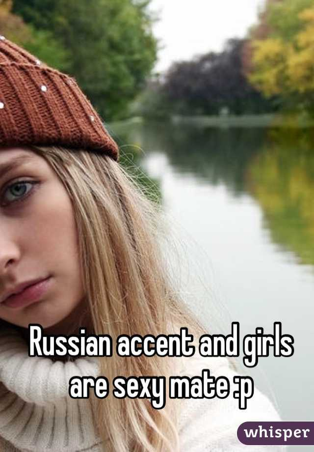 Sexy russian accent