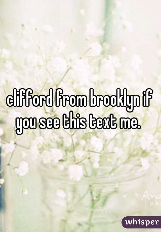 clifford from brooklyn if you see this text me.