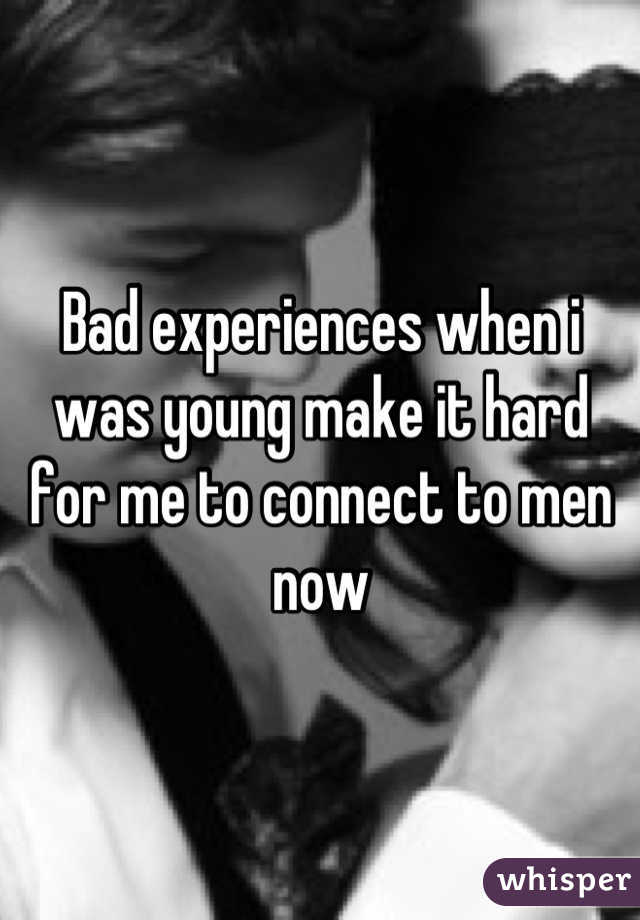 Bad experiences when i was young make it hard for me to connect to men now