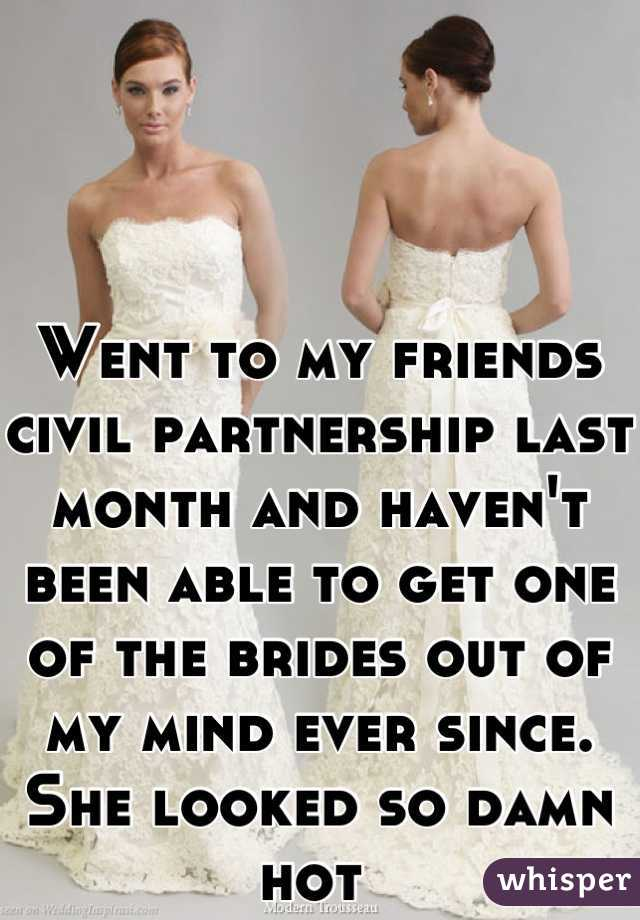 Went to my friends civil partnership last month and haven't been able to get one of the brides out of my mind ever since. She looked so damn hot