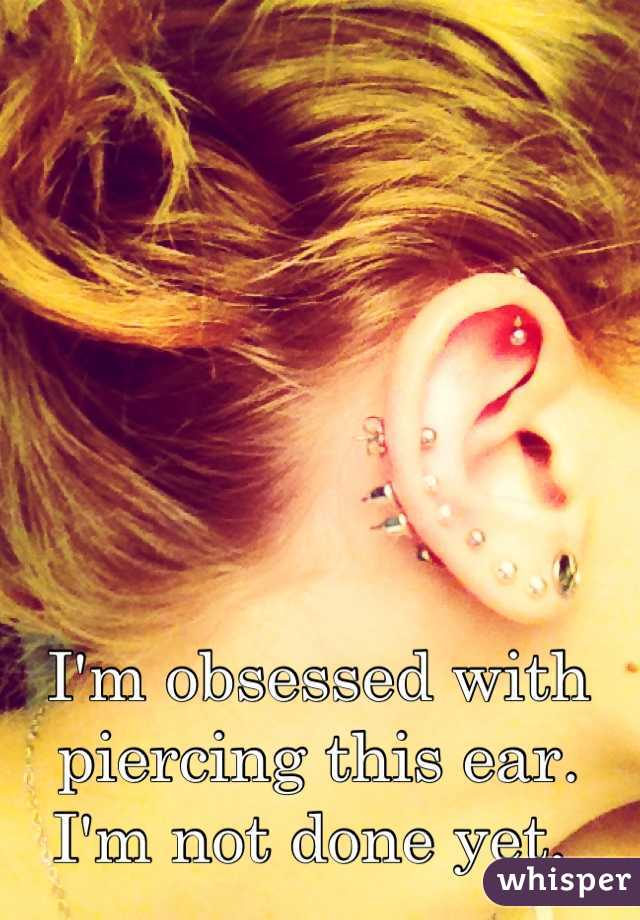 I'm obsessed with piercing this ear. I'm not done yet.