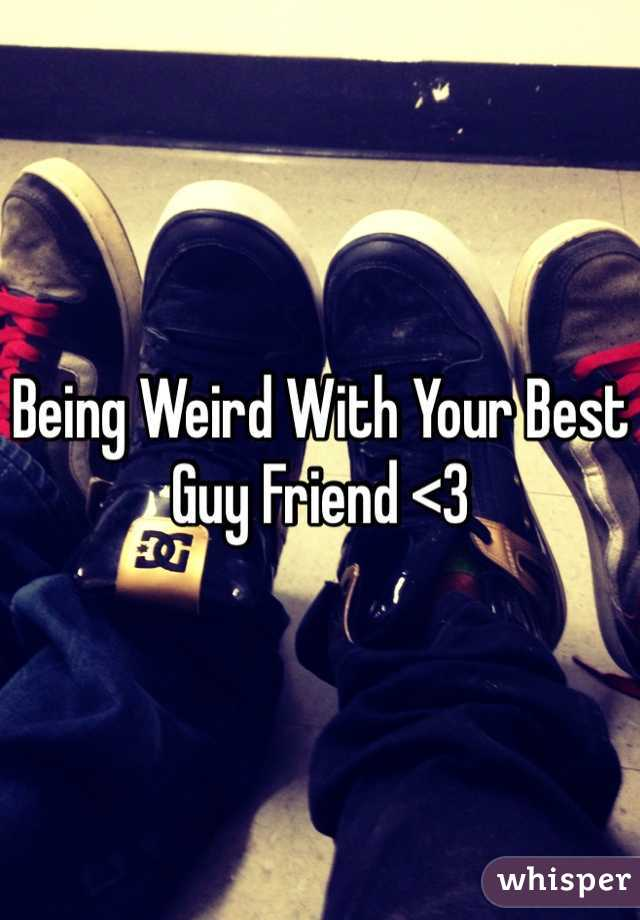 Being Weird With Your Best Guy Friend <3