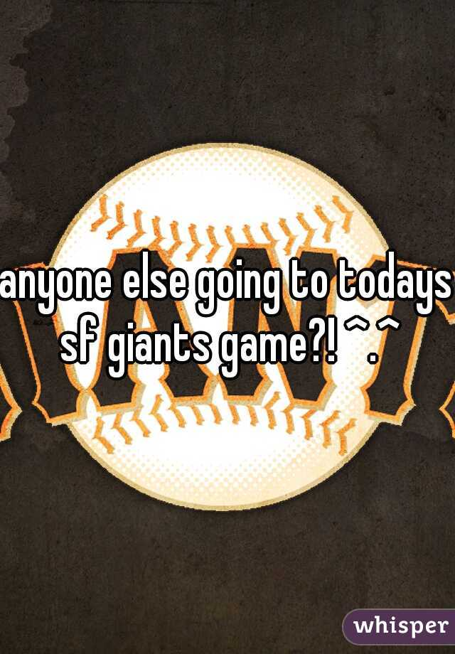 anyone else going to todays sf giants game?! ^.^