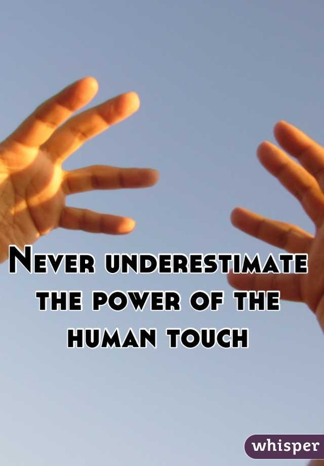 Never underestimate the power of the human touch